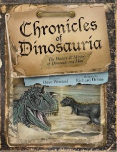 Young Earth Creation nonfiction book - Chronicles of Dinosauria - by David Woetzel and illustrated by Richard Dobbs