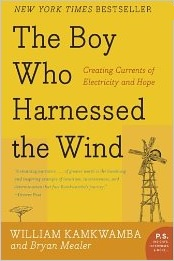 "Biography of William Kamkwanba, of Africa - ""The Boy Who Harnessed the Wind"" - Creating Currents of Electricity and Hope"